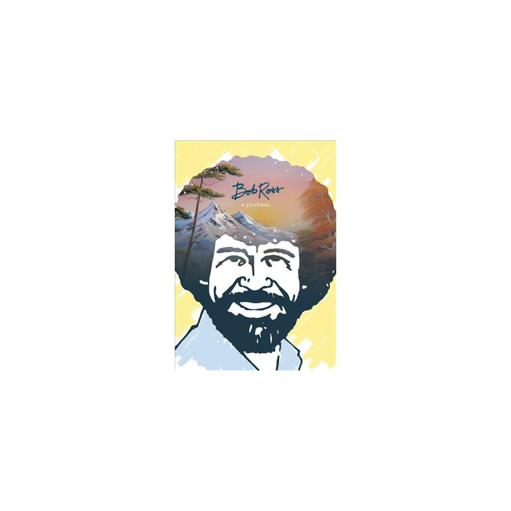 Bob Ross a Journal : Don't Be Afraid to Go Out on a Limb, Because That's Where the Fruit Is