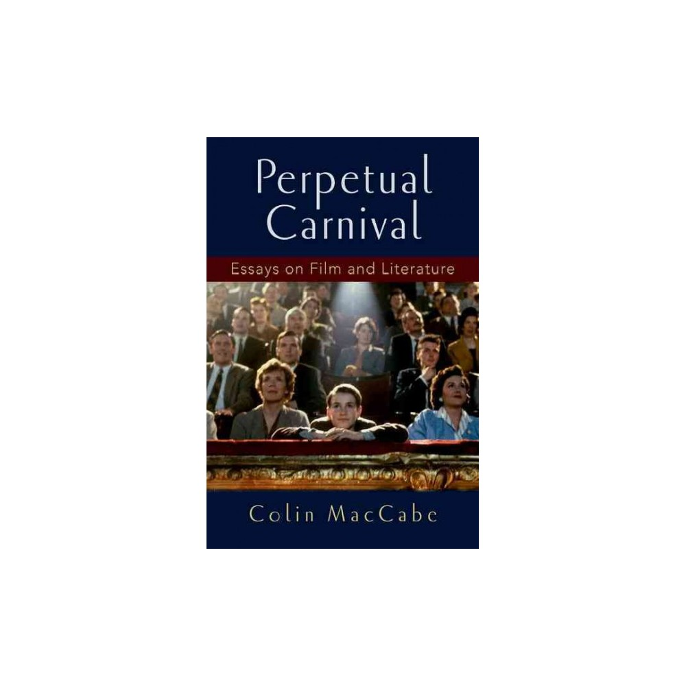 Perpetual Carnival : Essays on Film and Literature (Paperback) (Colin MacCabe)