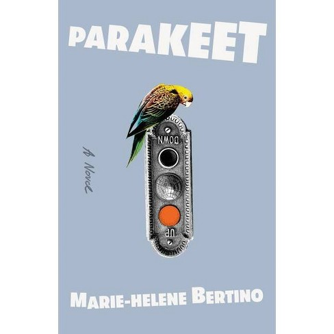Parakeet - by  Marie-Helene Bertino (Hardcover) - image 1 of 1