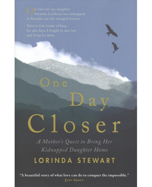 One Day Closer : A Mother's Quest to Bring Her Kidnapped Daughter Home -  by Lorinda Stewart (Hardcover) - image 1 of 1