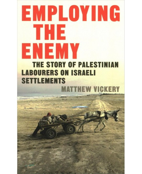 Employing the Enemy : The Story of Palestinian Labourers on Israeli Settlements (Paperback) (Matthew - image 1 of 1