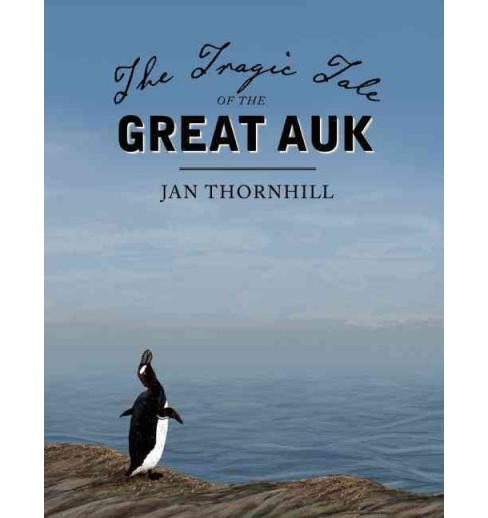 Tragic Tale of the Great Auk (Hardcover) (Jan Thornhill) - image 1 of 1