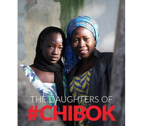 Daughters of Chibok : Tragedy and Resilience in Nigeria's Northeast -  (Hardcover) - image 1 of 1