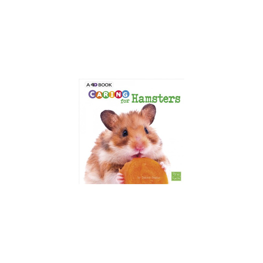 Caring for Hamsters : A 4D Book - (First Facts) by Tammy Gagne (Paperback)