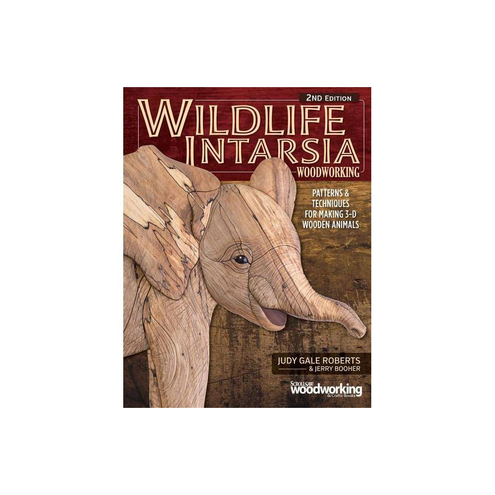 Wildlife Intarsia Woodworking 2nd Edition 2 Edition By Judy Gale Roberts Jerry Booher Paperback
