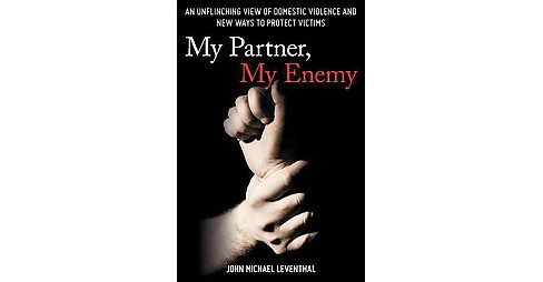 My Partner, My Enemy : An Unflinching View of Domestic Violence and New Ways to Protect Victims - image 1 of 1