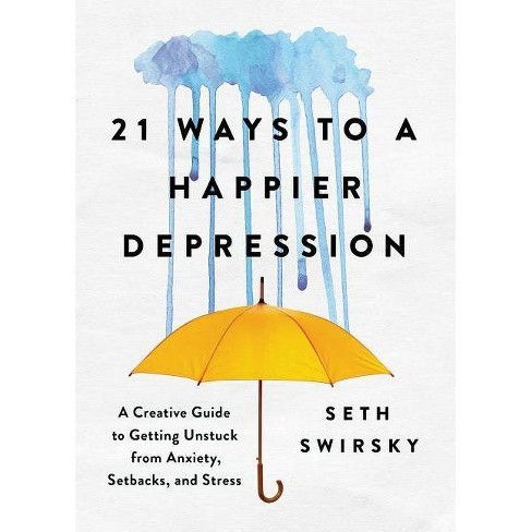 21 Ways to a Happier Depression - by  Seth Swirsky (Hardcover) - image 1 of 1