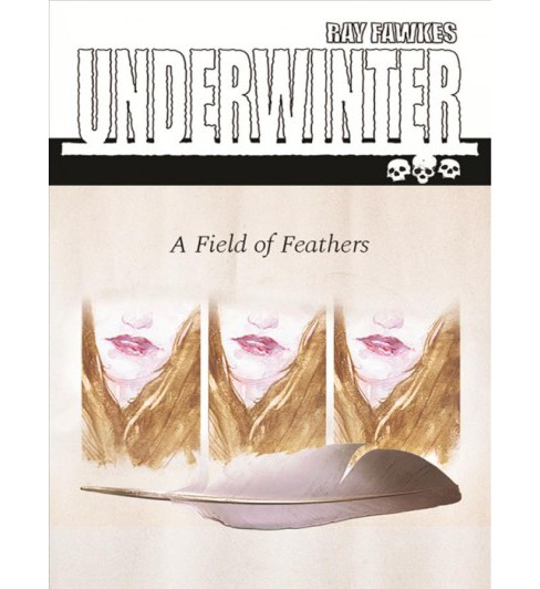 Underwinter 2 : A Field of Feathers -  (Underwinter) by Ray Fawkes (Paperback) - image 1 of 1