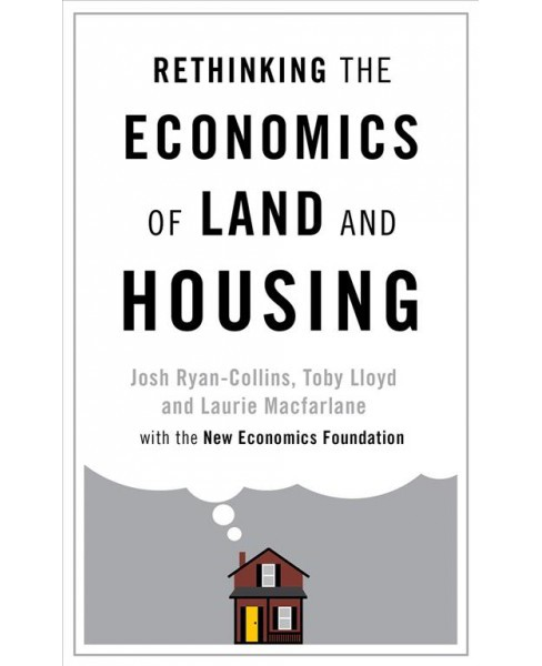 Rethinking the Economics of Land and Housing (Paperback) (Josh Ryan-collins & Toby Lloyd & Laurie - image 1 of 1