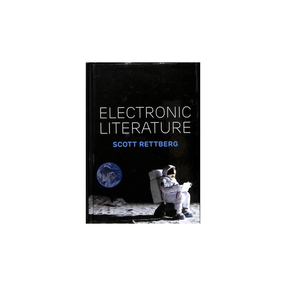 Electronic Literature - by Scott Rettberg (Hardcover)