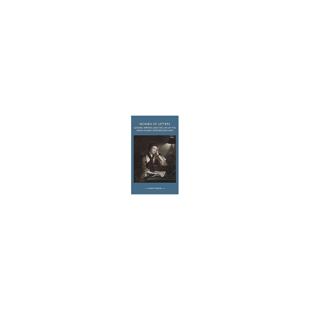 Women of Letters : Gender, Writing and the Life of the Mind in Early Modern England (Hardcover) (Leonie