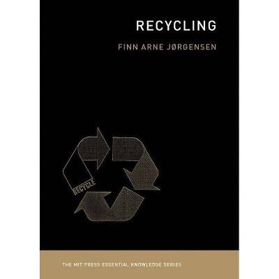 Recycling - (MIT Press Essential Knowledge) by  Finn Arne Jorgensen (Paperback)