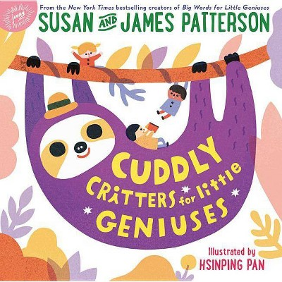 Cuddly Critters for Little Geniuses - by Susan Patterson & James Patterson