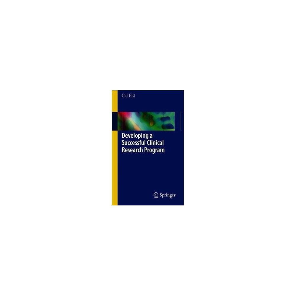 Developing a Successful Clinical Research Program : How to Start, Continually Improve and Excel