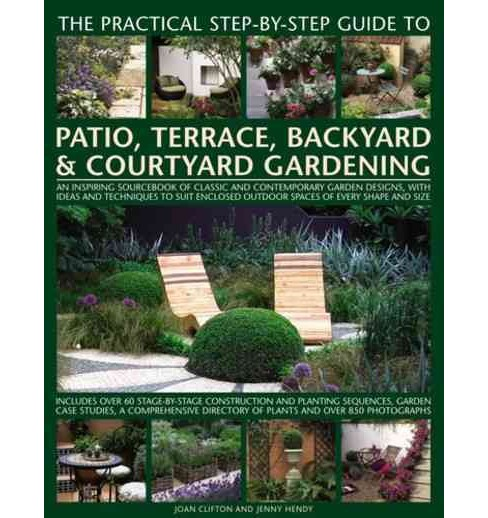 Practical Step-by-Step Guide to Patio, Terrace, Backyard & Courtyard Gardening : An Inspiring Sourcebook - image 1 of 1