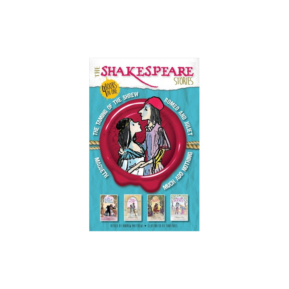 Shakespeare Stories : Much Ado About Nothing/The Taming of the Shrew/Macbeth/Romeo and Juliet