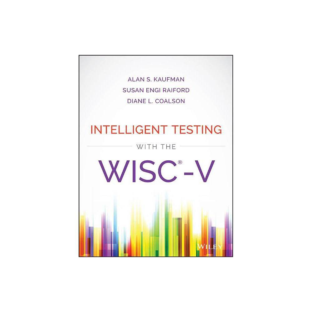 Intelligent Testing With The Wisc V By Alan S Kaufman Susan Engi Raiford Diane L Coalson Hardcover