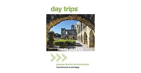 Day Trips from Austin : Getaway Ideas for the Local Traveler (Paperback) (Paris Permenter & John Bigley) - image 1 of 1