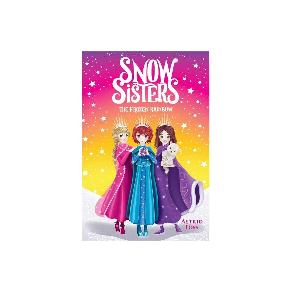 The Frozen Rainbow 3 Snow Sisters By Astrid Foss Paperback
