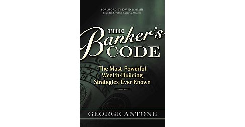 Banker's Code : The Most Powerful Wealth-Building Strategies Finally Revealed (Paperback) (George - image 1 of 1
