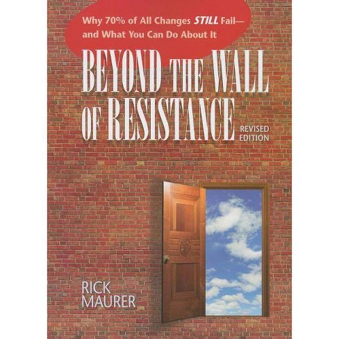 Beyond the Wall of Resistance - 2 Edition by  Rick Maurer (Paperback) - image 1 of 1
