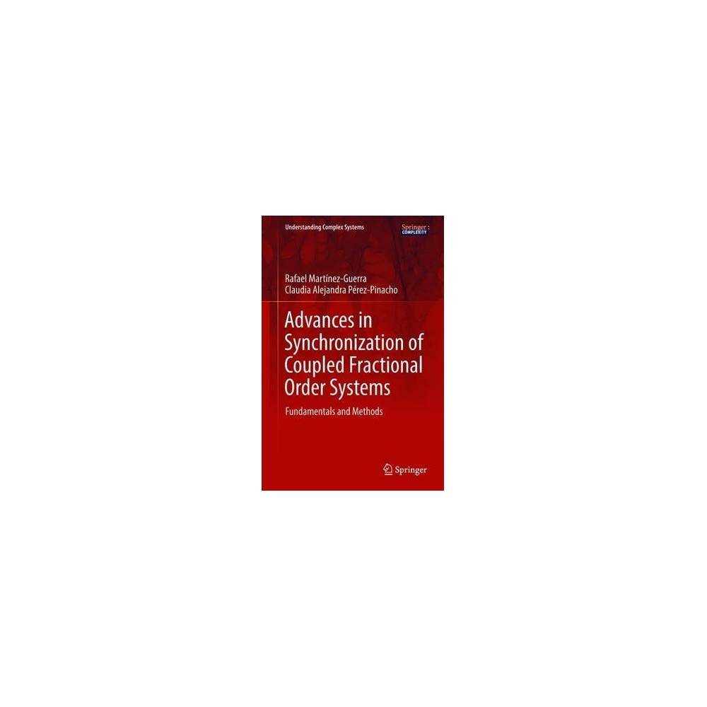 Advances in Synchronization of Coupled Fractional Order Systems : Fundamentals and Methods - (Hardcover)