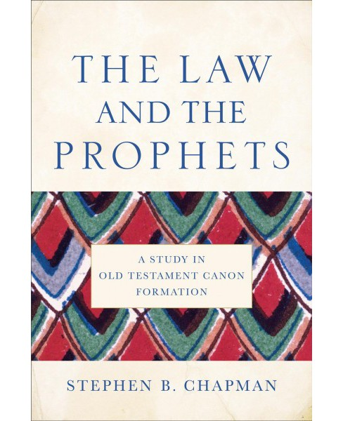 Law and the Prophets : A Study in Old Testament Canon Formation -  by Stephen B. Chapman (Paperback) - image 1 of 1