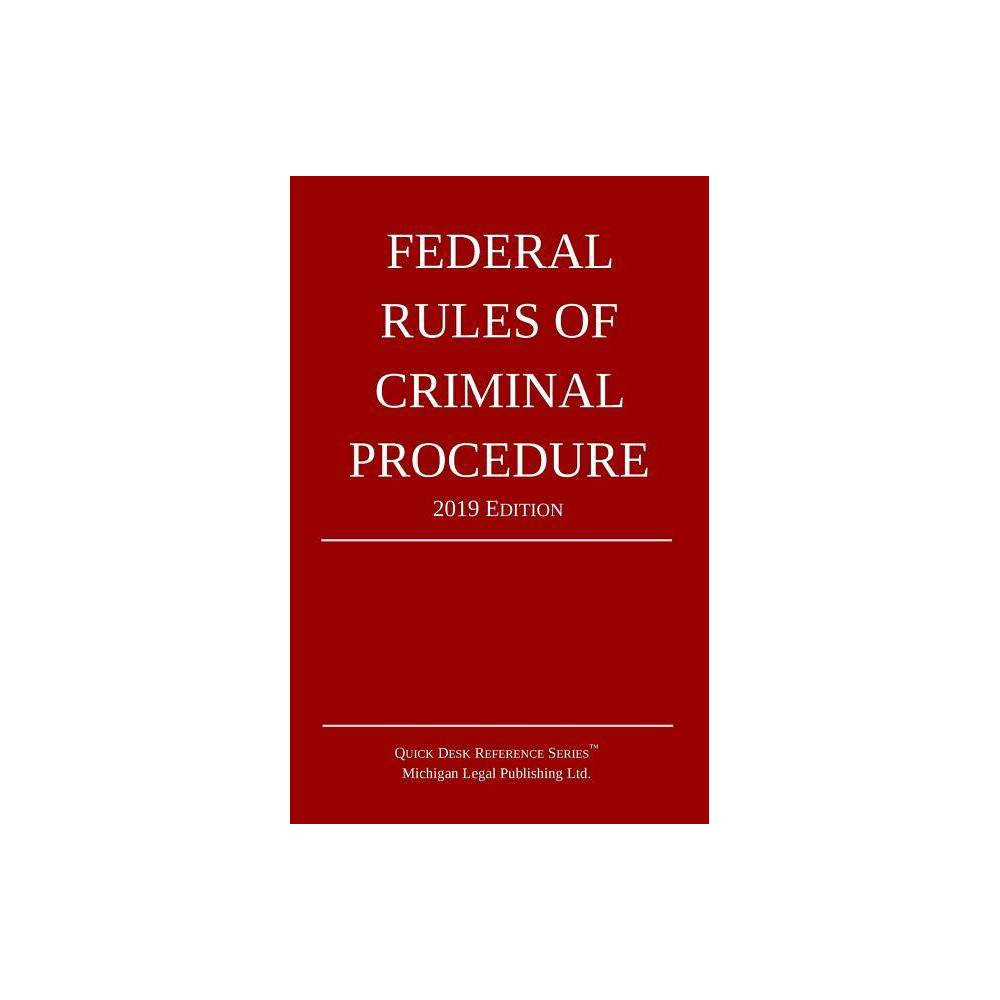 Federal Rules Of Criminal Procedure 2019 Edition By Michigan Legal Publishing Ltd Paperback