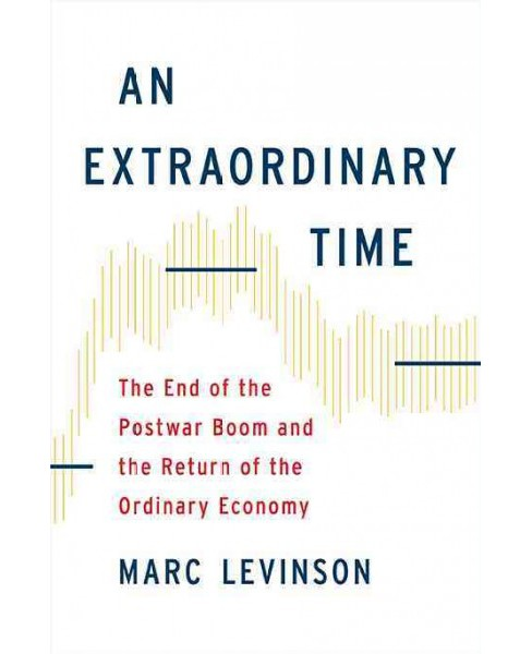 Extraordinary Time : The End of the Postwar Boom and the Return of the Ordinary Economy (Hardcover) - image 1 of 1