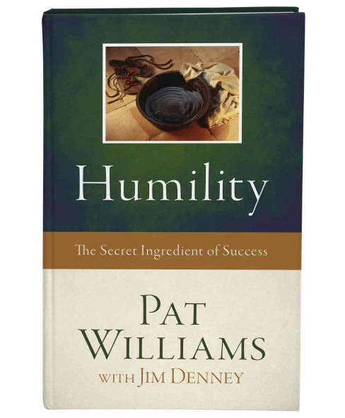 Humility : The Secret Ingredient of Success (Hardcover) (Pat Williams & Jim Denney) - image 1 of 1