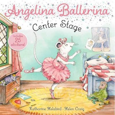 Center Stage - (Angelina Ballerina) by Katharine Holabird (Paperback)