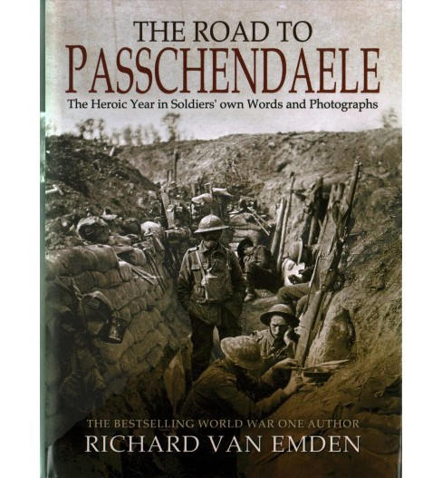 Road to Passchendaele : The Heroic Year in Soldiers' Own Words and Photographs (Hardcover) (Richard Van - image 1 of 1