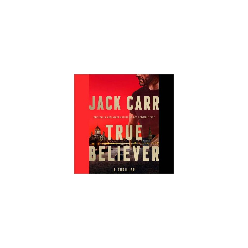 True Believer - Unabridged (Terminal List) by Jack Carr (CD/Spoken Word)