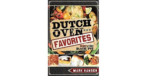 Dutch Oven Favorites : More of the Best of the Black Pot (Paperback) (Mark Hansen) - image 1 of 1