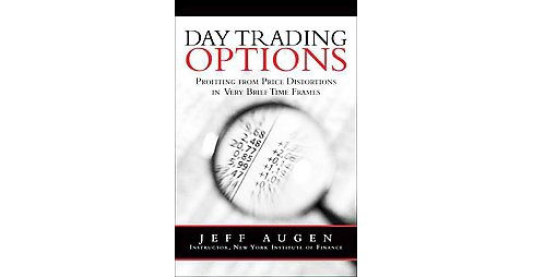 Day Trading Options : Profiting from Price Distortions in Very Brief Time Frames (Reprint) (Paperback) - image 1 of 1