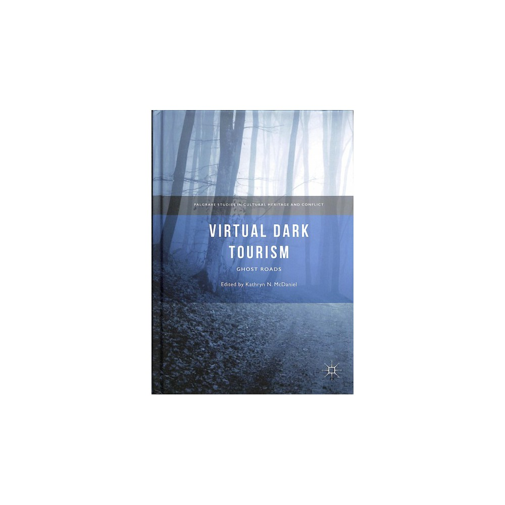 Virtual Dark Tourism : Ghost Roads - (Hardcover)