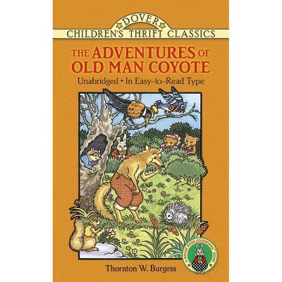 The Adventures of Old Man Coyote - (Dover Children's Thrift Classics) by  Thornton W Burgess (Paperback)