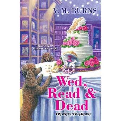 Wed, Read & Dead - (Mystery Bookshop) by  V M Burns (Paperback)