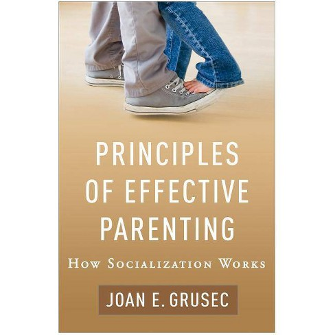 Principles of Effective Parenting - by  Joan E Grusec (Paperback) - image 1 of 1