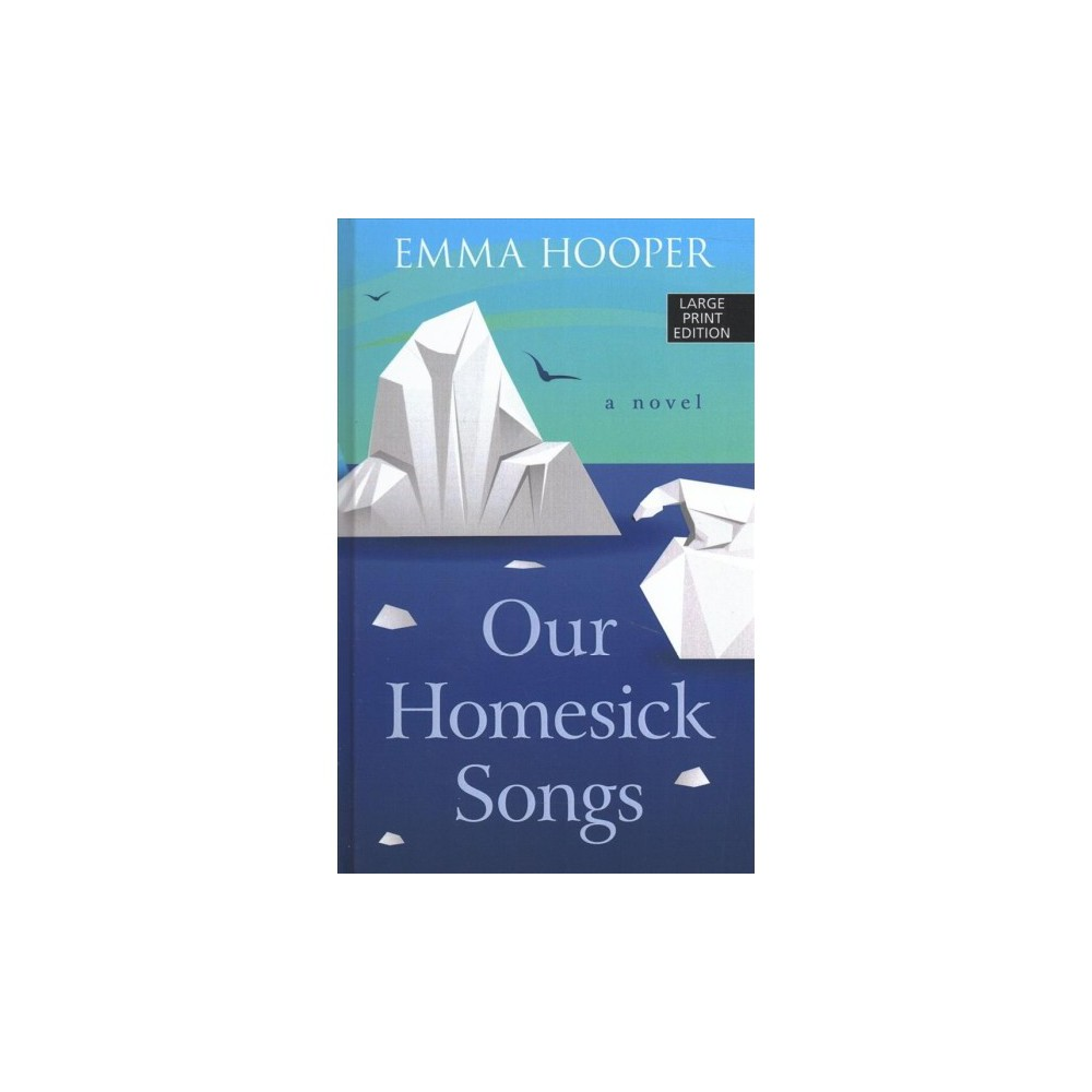 Our Homesick Songs - Lrg (Thorndike Press Large Print Core Series) by Emma Hooper (Hardcover)