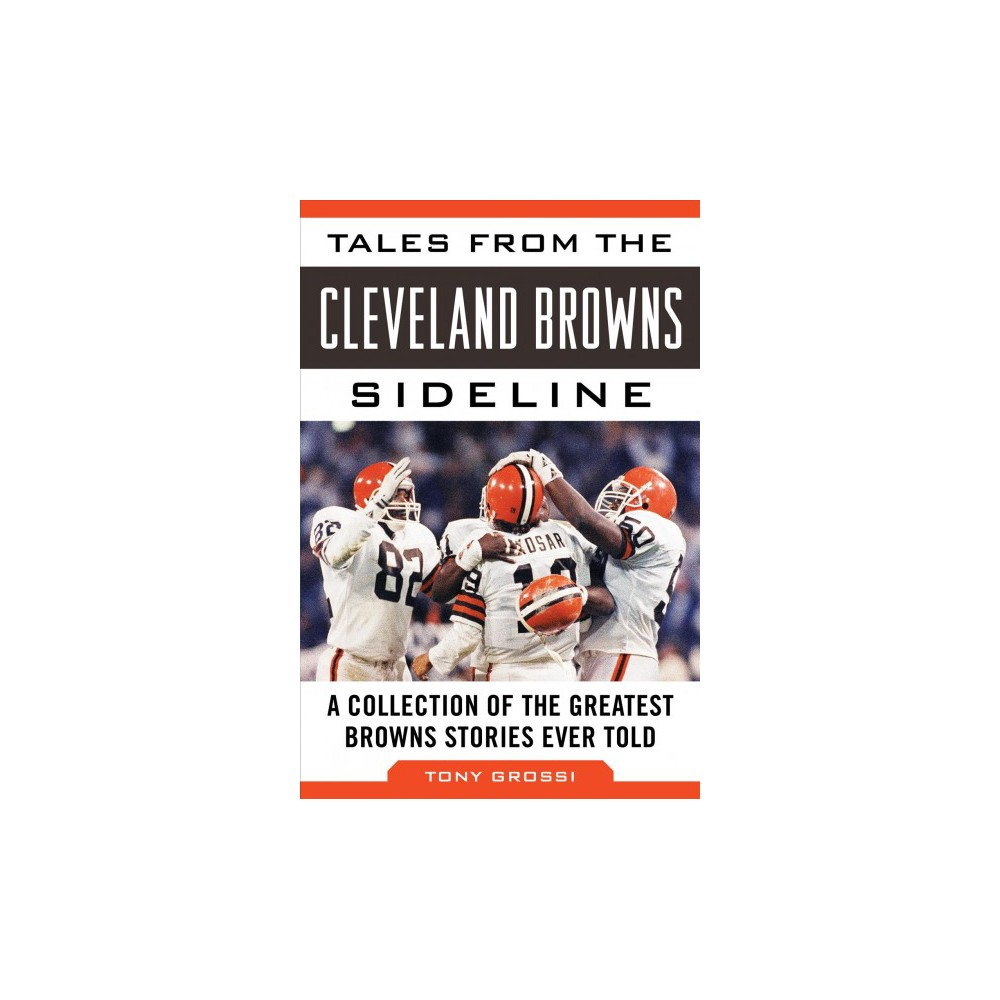 Tales from the Cleveland Browns Sideline : A Collection of the Greatest Browns Stories Ever Told