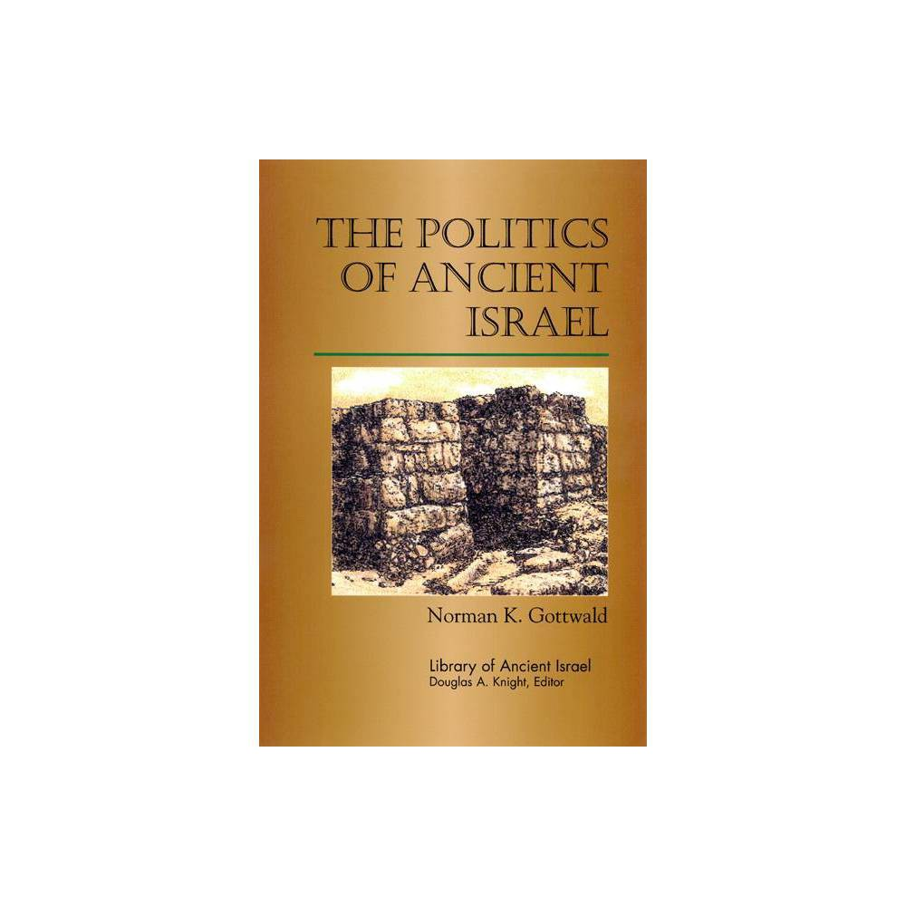 The Politics of Ancient Israel - (Library of Ancient Israel) by Norman K Gottwald (Paperback)