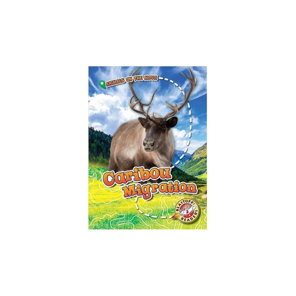 Caribou Migration - (Blastoff Readers. Level 3) by Kari Schuetz (Hardcover)
