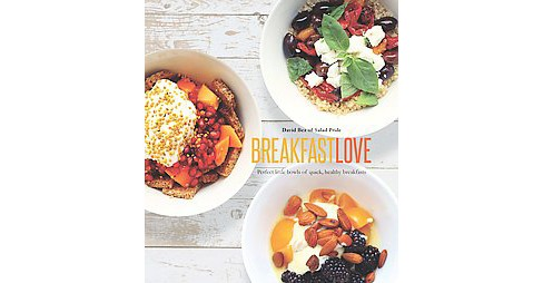 Breakfast Love : Perfect Little Bowls of Quick, Healthy Breakfasts (Hardcover) (David Bez) - image 1 of 1