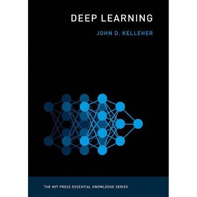 Deep Learning - (MIT Press Essential Knowledge) by  John D Kelleher (Paperback)
