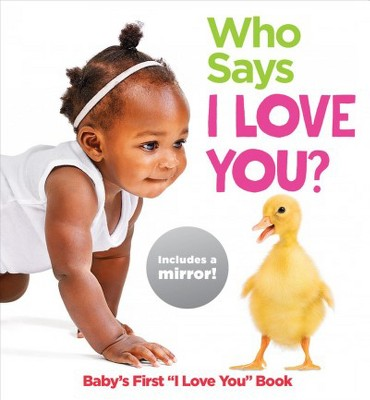 Who Says I Love You? - (Highlights Baby Mirror Board Books)(Board Book)