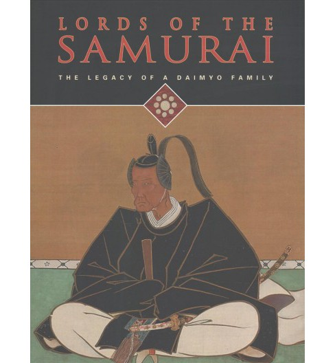 Lords of the Samurai : The Legacy of a Daimyo Family -  by Yoko Woodson (Hardcover) - image 1 of 1