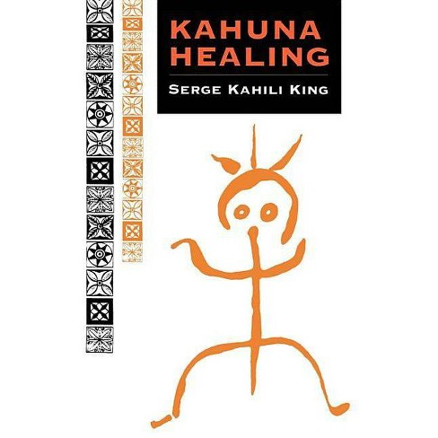 Kahuna Healing - (Quest Book) by  Serge Kahili King (Paperback) - image 1 of 1