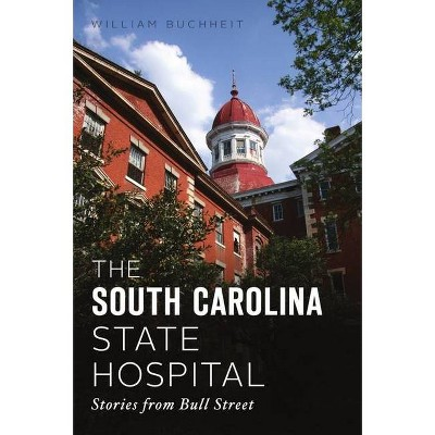 The South Carolina State Hospital - by William Buchheit (Paperback)
