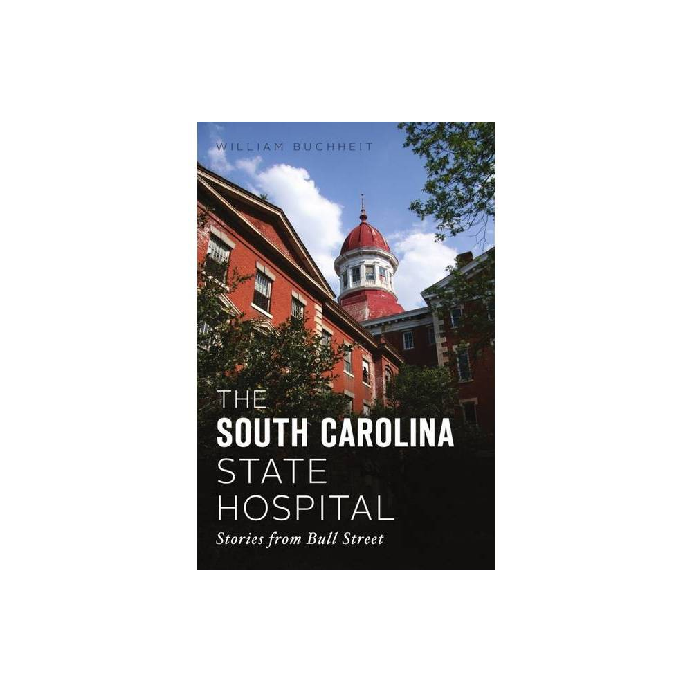 The South Carolina State Hospital By William Buchheit Paperback